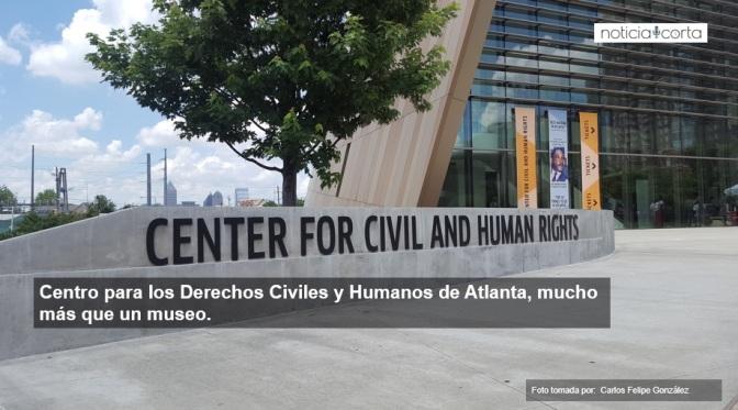 CENTRO PARA LOS DERECHOS CIVILES Y HUMANOS DE ATLANTA : MUCHO MÁS QUE UN MUSEO